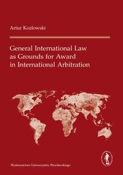 General International Law as Grounds for Award in International Arbitration, Kozłowski Artur