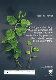 The biology and ecology of ?Betula pendula? Roth on post-industrial waste dumping grounds: the variability range of life history traits - 04 Rozdz. 5, cz. 1. Results: The photosynthetic apparatus of birch, Izabella Franiel