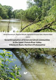 Synanthropisation of forest and shrub communities in the Upper Vistula River Valley (Oświęcim Basin, Northern Prykarpattia) + płyta CD - 02 Rozdz. 4-5. Methods; Theoretical bases for the evaluation of the degeneration of forest communities, Michał Romańczyk, Zbigniew Wilczek, Agnieszka Kompała-Bąba, Wojciech Bąba
