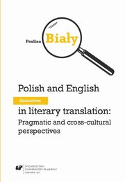 ksiazka tytuł: Polish and English diminutives in literary translation: Pragmatic and cross-cultural perspectives - 05 Conclusions and final remarks; Book under analysis; References  autor: Paulina Biały