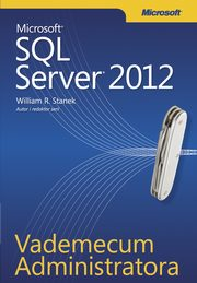 Vademecum Administratora Microsoft SQL Server 2012, William R. Stanek