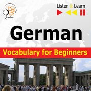 German Vocabulary for Beginners. Listen & Learn to Speak, Dorota Guzik